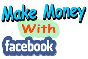 How to make money using Facebook – Make Money on Facebook